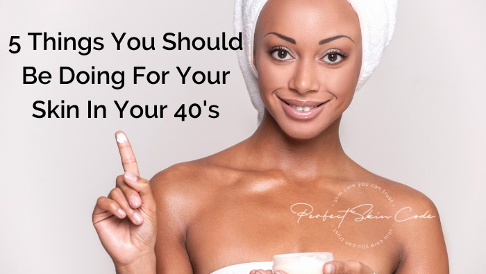 5 Things you should be doing for your skin in your 40s