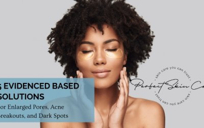 5 Evidence Based Solutions For Enlarged Pores, Acne Breakouts, And Dark Spots