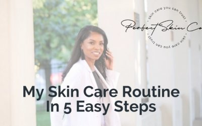 My Skin Care Routine In 5 Easy Steps