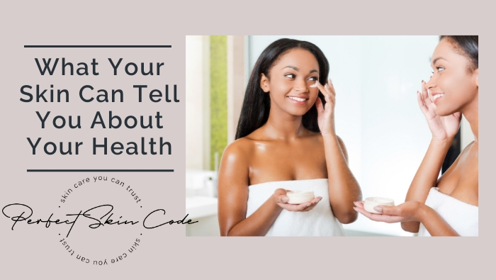 What your skin can tell you about your health.
