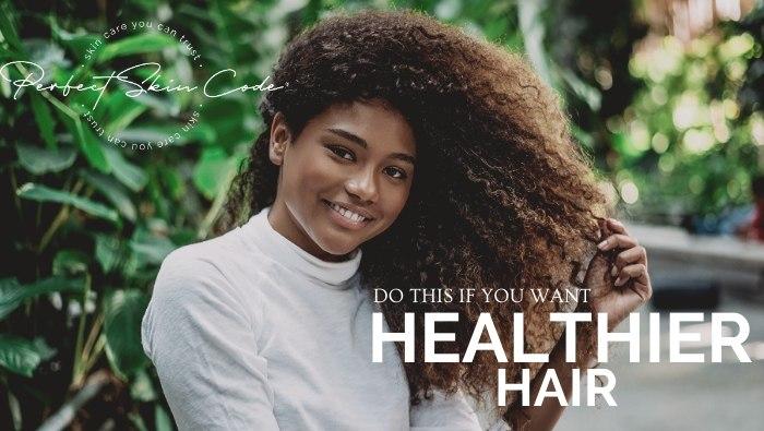 Want healthy hair?