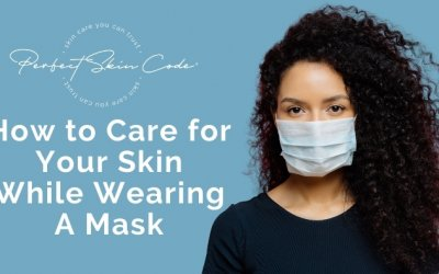 How Care for Your Skin Wearing a Face Mask