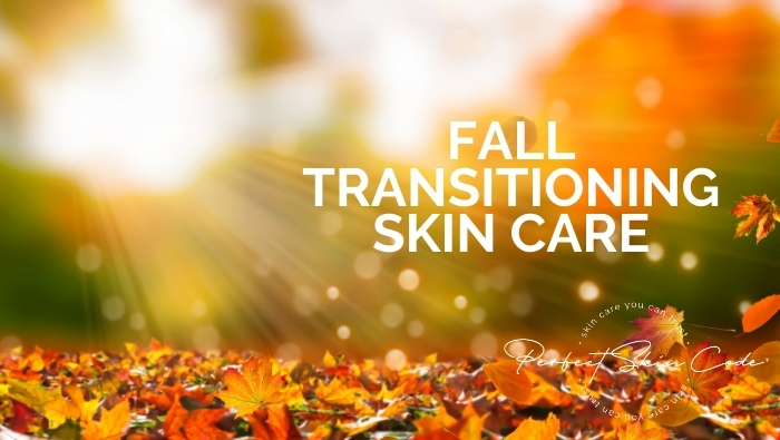 Transition your skin into Fall